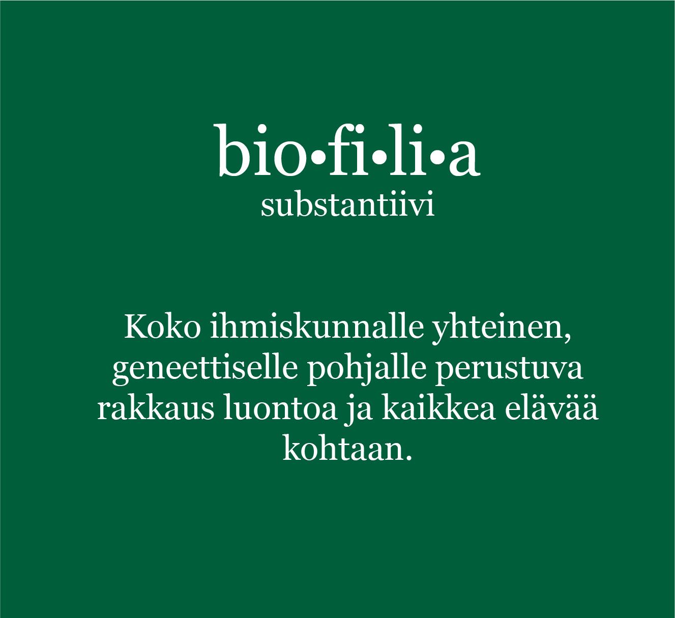 Biofilan määritelmä: koko ihmiskunnalle yhteinen, geneettiselle pohjalle perustava rakkaus luontoa ja kaikkea elävää kohtaan.